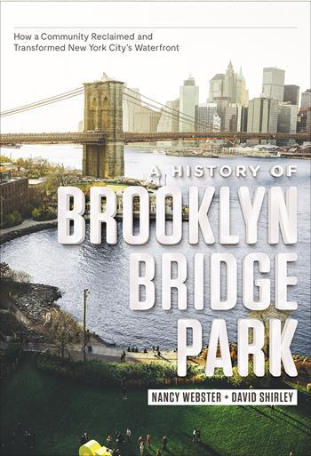 A History of Brooklyn Bridge Park: How a Community Reclaimed and Transformed New York City's Waterfront, with Nancy Webster, Executive Director of the Brooklyn Bridge Park Conservancy, and journalist David Shirley.