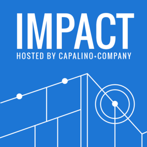 Impact Podcast - Hosted by Capalino + Company